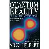 Quantum Reality: Beyond the New Physics ~ Nick Herbert