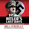 Hitler's Last Days: The Death of the Nazi Regime and the World's Most Notorious Dictator (       UNABRIDGED) by Bill O'Reilly Narrated by Bill O'Reilly - introduction, Robert Petkoff