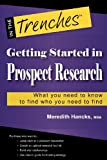 Getting Started in Prospect Research: What You Need to Know to Find Who You Need to Find (In the Trenches)