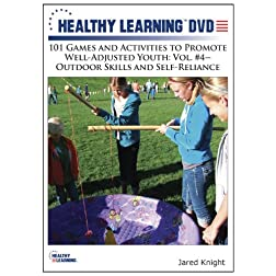 101 Games and Activities to Promote Well-Adjusted Youth: Vol. #4 Outdoor Skills and Self-Reliance