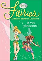 Fairies - Le Monde Secret de Clochette, Tome 4 : A vos pinceaux !