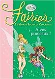 echange, troc Teresa Radice, Natacha Godeau - Fairies - Le Monde Secret de Clochette, Tome 4 : A vos pinceaux !