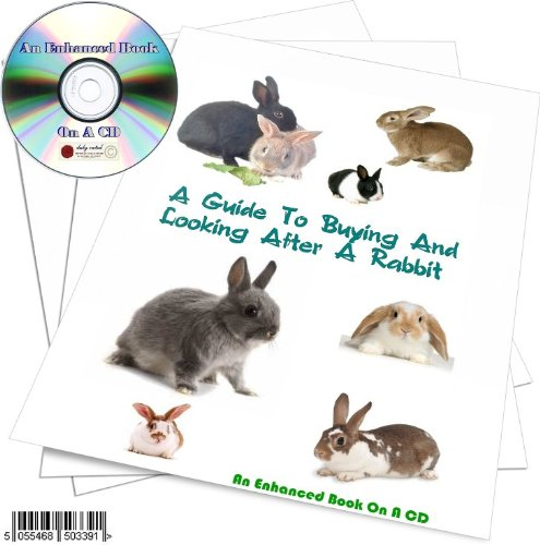 A GUIDE TO BUYING AND LOOKING AFTER A RABBIT AN ENHANCED BOOK ON A CD
