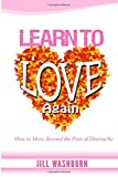 Learn to Love Again: How to Move Beyond the Pain of Heartache