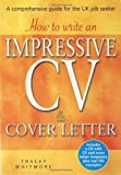 How to Write an Impressive Cv & Cover Letter: Includes a Cd With Cv and Cover Letter Templates Plus Real-life Examples