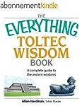 The Everything Toltec Wisdom Book: A...