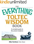The Everything Toltec Wisdom Book: A...
