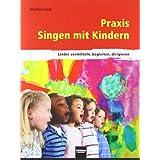 """Praxis Singen mit Kindern. LIEFERBAR MIT NEUER ISBN 978-3-86227-046-0: Lieder vermitteln, begleiten, dirigierenvon """"Manfred Ernst"""""""