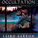 Occultation and Other Stories (       UNABRIDGED) by Laird Barron Narrated by David Drummond