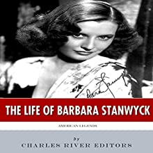 American Legends: The Life of Barbara Stanwyck (       UNABRIDGED) by Charles River Editors Narrated by Charles McKibben