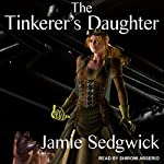 The Tinkerer's Daughter: The Tinkerer's Daughter Series, Book 1 | Jamie Sedgwick