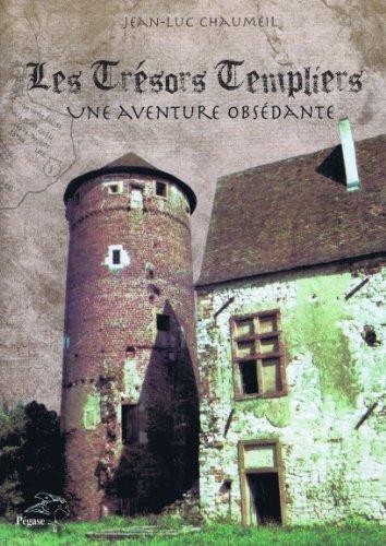 Les Trésors Templiers : Une Aventure Obsédante de Jean-Luc Chaumeil (4 juillet 2011) Broché