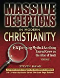 img - for Massive Deceptions in Modern Christianity (Vol. 1): Exposing Myths & Sacrificing Sacred Cows on the Altar of Truth (The Christian MythBuster Series) (Volume 1) book / textbook / text book