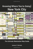 Knowing Where Youre Going: New York City (The Ultimate New York City Travel Guide with Neighborhood Maps)