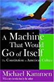 A Machine that Would Go of Itself: The Constitution in American Culture (141280583X) by Kammen, Michael