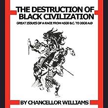 Destruction of Black Civilization: Great Issues of a Race from 4500 B.C. to 2000 A.D. | Livre audio Auteur(s) : Chancellor Williams Narrateur(s) : Joseph Kent