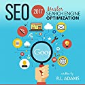 SEO 2017: Master Search Engine Optimization Audiobook by R.L. Adams Narrated by Smokey Rivers