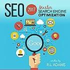 SEO 2017: Master Search Engine Optimization Hörbuch von R.L. Adams Gesprochen von: Smokey Rivers