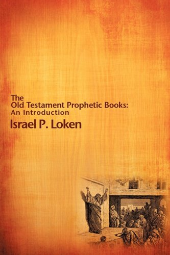 The Old Testament Prophetic Books, by Israel P. Loken