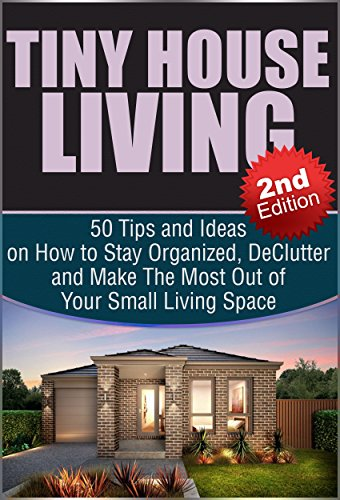 Tiny House Living 2nd Edition 50 Tips And Ideas On How To