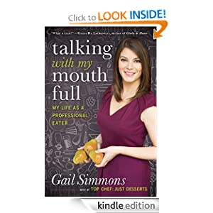 Kindle Book Bargain: Talking with My Mouth Full: My Culinary Career from Line Cook to Food Writer to Professional Eater, by Gail Simmons