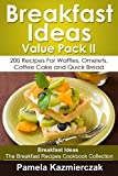 Breakfast Ideas Value Pack II - 200 Recipes For Waffles, Omelets, Coffee Cake and Quick Bread (Breakfast Ideas - The Breakfast Recipes Cookbook Collection 10)