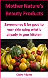 Mother Natures Beauty Products: Save money & be good to your skin using whats already in your kitchen