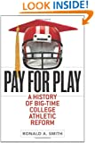 Pay for Play: A History of Big-Time College Athletic Reform (Sport and Society)