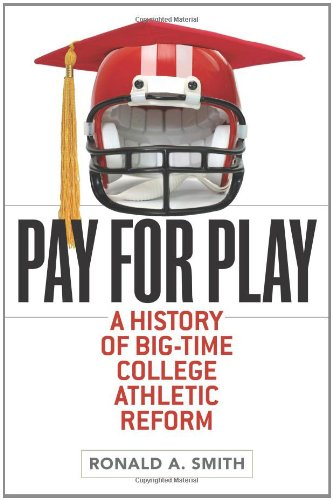 Pay for Play: A History of Big-Time College Athletic...