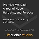 Promise Me, Dad: A Year of Hope, Hardship, and Purpose | Joe Biden
