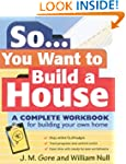 So... You Want To Build a House: A Co...
