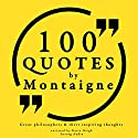 100 Quotes by Montaigne (Great Philosophers and Their Inspiring Thoughts) Audiobook by Michel de Montaigne Narrated by Katie Haigh
