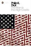 Philip K. Dick The Man in the High Castle (Penguin Modern Classics)