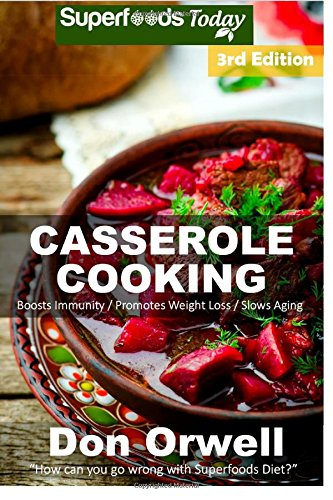 Casserole Cooking: Third Edition : 80 + Casserole Meals, Casseroles For Breakfast, Casserole Cookbook, Casseroles Quick And Easy, Heart Healthy Diet, ... quick and easy) (Volume 100) by Don Orwell