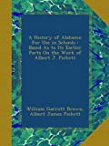img - for A History of Alabama: For Use in Schools : Based As to Its Earlier Parts On the Work of Albert J. Pickett book / textbook / text book