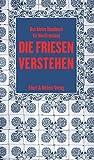 Die Friesen verstehen: Eine kleine Gebrauchsanweisung für Nordfriesland