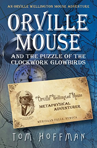 Orville Mouse and the Puzzle of the Clockwork Glowbirds (Orville Wellington Mouse Book 1)