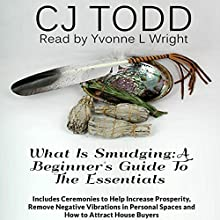 What Is Smudging: A Beginner's Guide to the Essentials (       UNABRIDGED) by CJ Todd Narrated by Yvonne L. Wright
