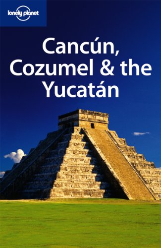 Lonely Planet Cancun, Cozumel & the Yucatan (Regional Travel Guide)