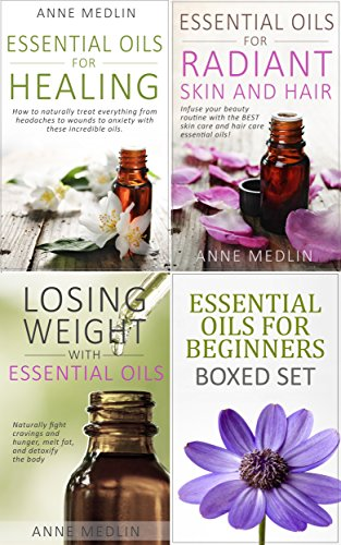 Essential Oils for Beginners, The Boxed Set: Including Essential Oils for Healing, Essential Oils for Radiant Skin and Hair, and Losing Weight with Essential Oils