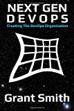 Next Gen DevOps: Creating the DevOps Organisation