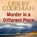 Murder in a Different Place: Libby Sarjeant Mystery Audiobook by Lesley Cookman Narrated by Patience Tomlinson