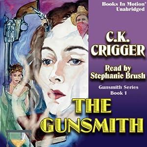 The Gunsmith: The Gunsmith Series #1 | [C. K. Crigger]