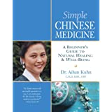 Simple Chinese Medicine: A Beginner's Guide to Natural Healing & Well-Being ~ Aihan Kuhn