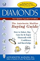 Diamonds: The Antoinette Matlins Buying Guide-How to Select, Buy, Care for & Enjoy Diamonds with Confidence and Knowledge