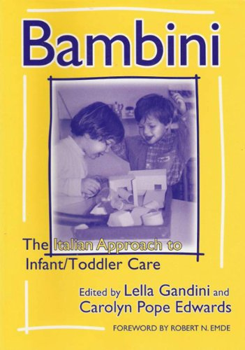 Bambini: The Italian Approach to Infant/Toddler Care...