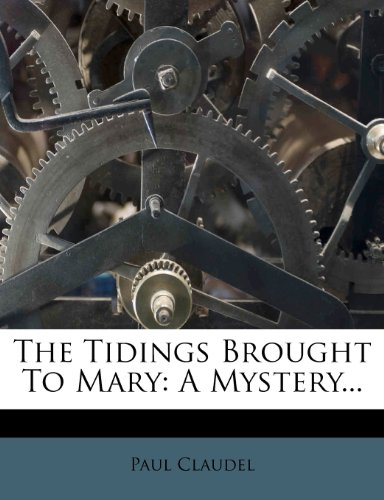 The Tidings Brought To Mary: A Mystery...
