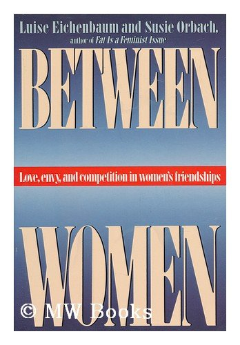 Between Women: Love, Envy, and Competition in