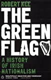 Robert Kee The Green Flag: A History of Irish Nationalism