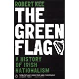 The Green Flag: A History of Irish Nationalismby Robert Kee